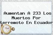 http://tecnoautos.com/wp-content/uploads/imagenes/tendencias/thumbs/aumentan-a-233-los-muertos-por-terremoto-en-ecuador.jpg terremoto en Ecuador. Aumentan a 233 los muertos por terremoto en Ecuador, Enlaces, Imágenes, Videos y Tweets - http://tecnoautos.com/actualidad/terremoto-en-ecuador-aumentan-a-233-los-muertos-por-terremoto-en-ecuador/