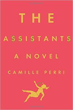 The Assistants: Camille Perri: 9780399172540: Amazon.com: Books