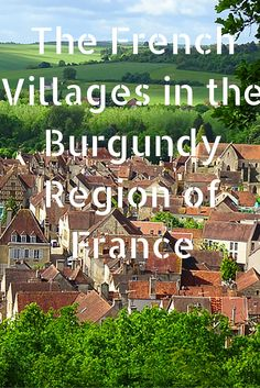 The French Villages in the Burgundy Region of France #France #Burgundy #Travel