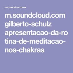 m.soundcloud.com gilberto-schulz apresentacao-da-rotina-de-meditacao-nos-chakras