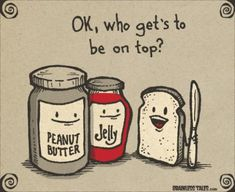 its peanut butter, jelly time..