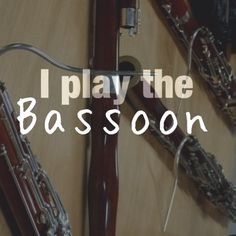 I play the bassoon