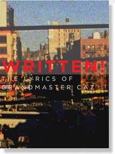 WRITTEN! The Lyrics of Grandmaster Caz by Grandmaster Caz, http://www.amazon.com/dp/0957025777/ref=cm_sw_r_pi_dp_uAX9qb1WJJFC6