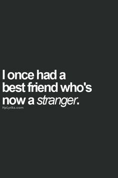 I once had a bestfriend who's now a stranger..