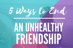 5 Ways to End a Friendship Without Making Matters Worse