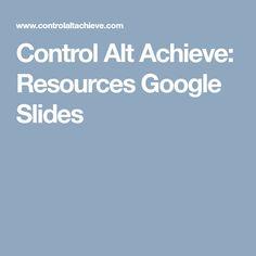 Control Alt Achieve: Resources Google Slides