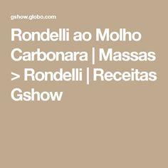 Rondelli ao Molho Carbonara | Massas > Rondelli | Receitas Gshow