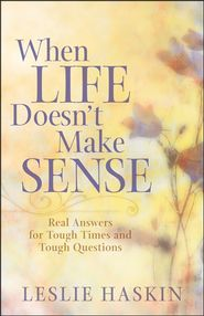 When Life Doesn't Make Sense is the new book by LESLIE HASKIN that ask these questions: Why do things seem so out of control? Is praying even worth it?  What do you want from me, Lord?  Knowing what it means to be pressed on all sides, Leslie shows readers how to experience God's love while going through trials and pain.  If you are looking for answers, pick up a copy today.