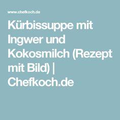 Kürbissuppe mit Ingwer und Kokosmilch (Rezept mit Bild) | Chefkoch.de