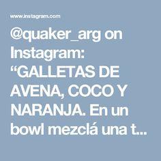 """@quaker_arg on Instagram: """"GALLETAS DE AVENA, COCO Y NARANJA. En un bowl mezclá una taza de avena Quaker tradicional, 1 taza de harina, 1 taza y media de coco rallado y dos cucharaditas de polvo de hornear. Aparte mezclá una banana pisada, 3 cucharadas de miel y el jugo de 3 naranjas. Agregá a la mezcla seca e integrá. Armá pequeñas esferas, aplastalas un poco (si te animás podés intentar darles forma) y colocá en una asadera previamente aceitada. Colocá en el horno hasta que estén doradas."""""""