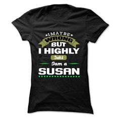 I May Be Wrong But I Highly Doubt It I Am A SUSAN - T Shirt, Hoodie, Hoodies, Year, Birthday