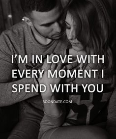 I'm in love with every moment i spend with you