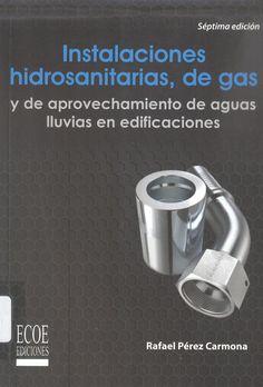 Pérez Carmona, Rafael. Instalaciones hidrosanitarias, de gas y de aprovechamiento de agua de lluvias en edificios 7ª ed. 1 ejemplar