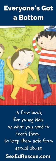 Everyone's Got a Bottom by Tess Rowley is a 'must have' book for every family. It lays down some important foundations for sex education and keeping kids safe.