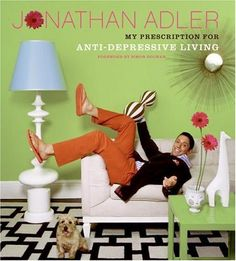 My Prescription for Anti-Depressive Living. Jonathan Adler. Every so often I feel the need for a little inspirational pick-me-up (this time, I put it down to the unseasonable weather) and currently, the book that is doing it for me is Jonathan Adler's witty tome, My Prescription for Anti-Depressive Living.