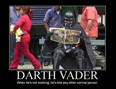 Darth Vader: When he's not working, he's like any other normal person.