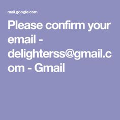 Please confirm your email - delighterss@gmail.com - Gmail