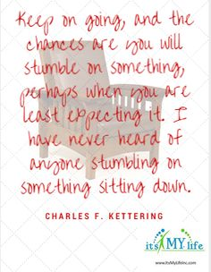 Get off the couch and see what opportunities arise for you today! http://www.itsmylifeinc.com/2015/03/19495/ Charles F. Kettering Quote | Its My Life