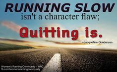 ....Running slow isn't a character flaw