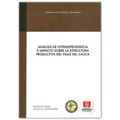 Análisis de interdependencia e impacto sobre la estructura productiva del Valle del Cauca - Universidad Autónoma de Occidente http://www.librosyeditores.com/tiendalemoine/3233-analisis-interdependencia-impacto-sobre-estructura-productiva-valle-cauca.html Editores y distribuidores
