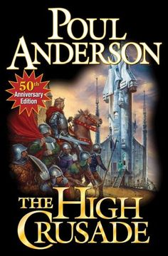 """Cover Art for the 2010 50th anniversary edition of Poul Anderson's classic SF novel """"The High Crusade."""" Loved this novel as a kid ... English knights take over an alien spaceship and go off to conquer space. I really like this particular cover art because the spaceship here looks a little like a castle tower and might (conceivably) be less intimidating to the medieval knights. Unfortunately, there's no artist named."""