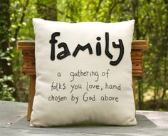 Family - a gathering of folks you love, hand chosen by God above.