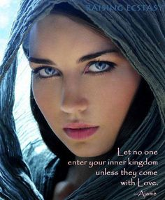 let no one enter your inner kingdom unless they come with love