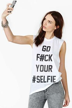 """Go F#ck Your Selfie"" Muscle Tank Top - $25.00 