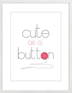 """Cute As A Button"" Nursery Wall Print to brighten up your kid's room. Artwork prices start at $7.00. #nurserywallprints #cuteasabutton #button"