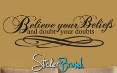 Believe your Beliefs and doubt your doubts.  How true! (also a wall decal from Sticker Brand)