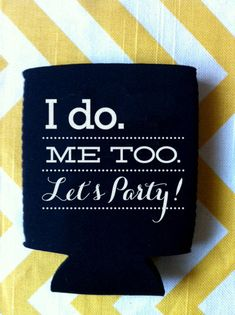 Wedding Koozies I Do. Me Too. Let's Party. 125 by RookDesignCo, $144.00