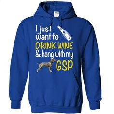 Drink WINE And Hang With My GSP  T Shirts, Hoodies, Sweatshirts - #mens shirts #girl hoodies. ORDER HERE => https://www.sunfrog.com/Funny/Drink-WINE-And-Hang-With-My-GSP-3446-RoyalBlue-55677229-Hoodie.html?60505