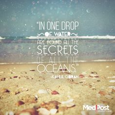 """""""In one drop of water are found all the secrets of all the oceans.""""  -Kahlil Gibran #Quote"""