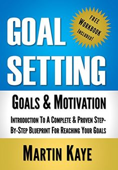 Goal Setting (Workbook Included): Goals & Motivation: Introduction To A Complete & Proven Step-By-Step Blueprint For Reaching Your Goals by Martin Kaye http://www.amazon.com/dp/B01BWO2JQU/ref=cm_sw_r_pi_dp_7F4cxb00TBBH6