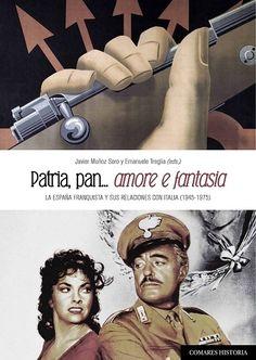 """Patria, pan_""""amore e fantasia"""" : la España franquista y sus relaciones con Italia, 1945-1975 / Javier Muñoz Soro, Emanuele Treglia (eds.). Granada : Comares, 2017"""