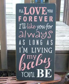I'll Love You Forever I'll Like You For Always As Long As I'm Living My Baby You'll Be, Hand Stenciled Painted Wood Sign, Typography Sign