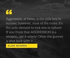 #Aggression is a serious #weapon for your #life! Use it wisely and it can #unlock heavens for you. #mondaymorning AM
