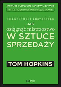 Jak Osiagnac Mistrzostwo W Sztuce Sprzedazy Tom Hopkins Ebooks Books Download Ebooks