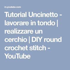 Tutorial Uncinetto - lavorare in tondo | realizzare un cerchio | DIY round crochet stitch - YouTube