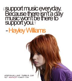 Support music everyday.  Because there isn't a day music won't be there to support you.