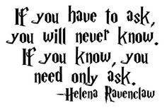 7th movie part 2 Helena Ravenclaw if you have to ask you'll never know, and if you know you need only ask