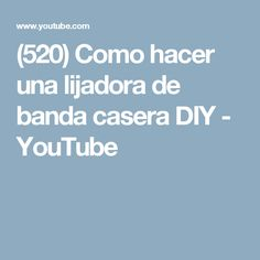 (520) Como hacer una lijadora de banda casera DIY - YouTube Diy, Youtube, Carpentry, Bands, Homemade, How To Make, Knives, Science, Tools