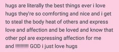 its not that i dislike hugs its yhat they make me nervous cause im worried ill mess it up somehow but when i dont mess it up theyre cool