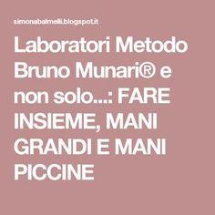Laboratori Metodo Bruno Munari® e non solo...: FARE INSIEME, MANI GRANDI E MANI PICCINE