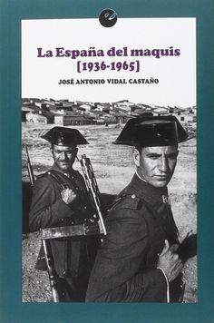 La España del maquis : 1936-1965 / José Antonio Vidal Castaño ; presentación de Justo Serna