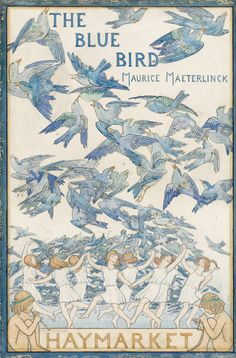 Maurice Maeterlinck (1862-1949).  'The Blue Bird' written in 1908 was first performed at the Theatre Royal, Haymarket, in 1909.