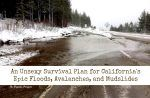 An Unsexy Survival Plan for Californias Epic Floods Avalanches and Mudslides