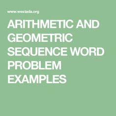 ARITHMETIC AND GEOMETRIC SEQUENCE WORD PROBLEM EXAMPLES