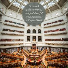 """I ransack public libraries, & find them full of sunken treasure."" -Virginia Woolf -- 28 Beautiful Quotes About Libraries"