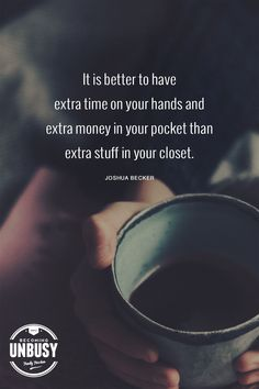 It is better to have extra time on your hands and extra money in your pockets than extra stuff in your closet. — Joshua Becker *Loving this collection of quotes Simple Life Quotes, Better Life Quotes, Quotes To Live By, Inspirational Quotes For Women, Motivational Quotes, Inspiring Quotes, Joshua Becker, Minimalist Quotes, Becoming Minimalist